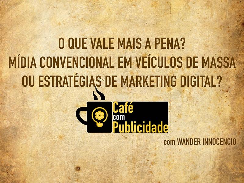 Veículos de comunicação convencionais ou no marketing digital?
