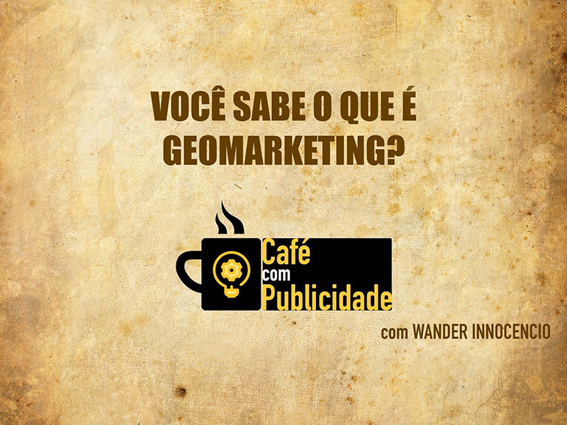 Você sabe o que é GeoMarketing?