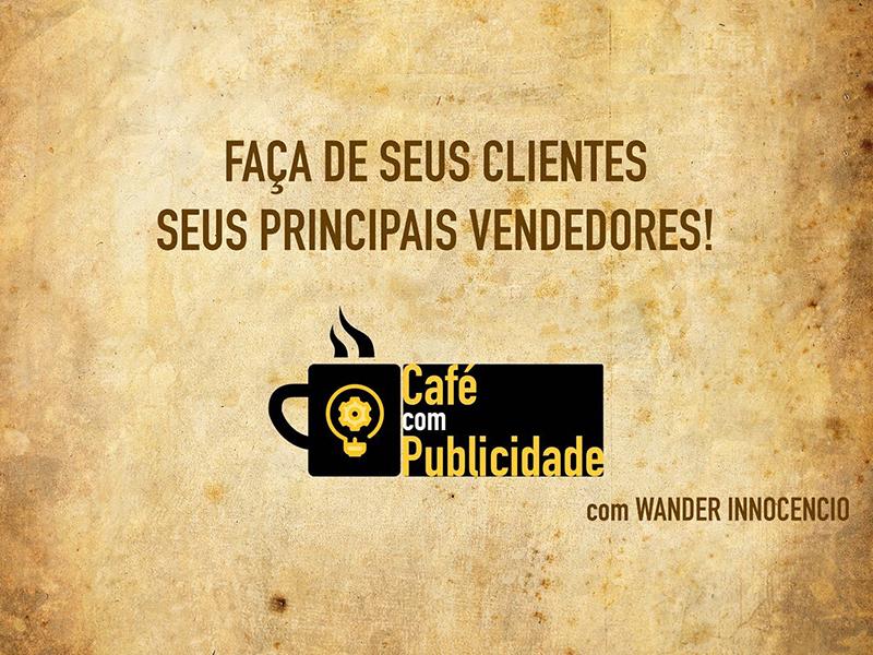 Faça de seus clientes seus principais vendedores!