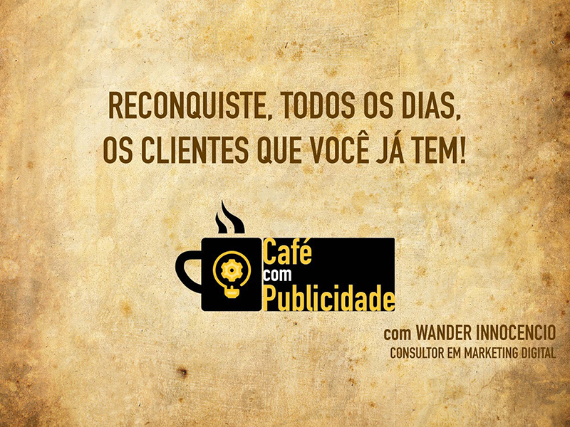 Reconquiste, todos os dias, os clientes que você já tem!