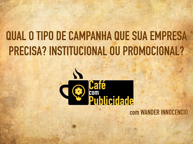 Tipo de campanha que sua empresa precisa: Institucional ou Promocional?